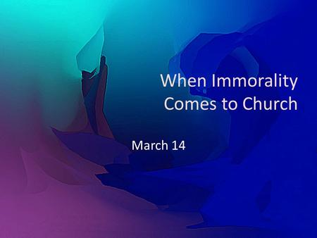 When Immorality Comes to Church March 14. Agree or Disagree … Because Christ has forgiven me, I can do what I want Because Christ has forgiven me, I can.