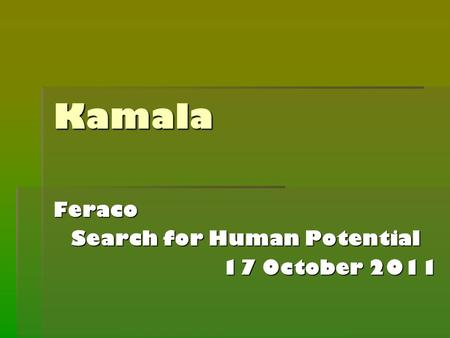 Kamala Feraco Search for Human Potential 17 October 2011.