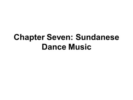 Chapter Seven: Sundanese Dance Music. Sundanese Popular Music Forms Dangdut -- mixes rock and Indian film song Jaipongan -- ndigenous Sundanese sounds.