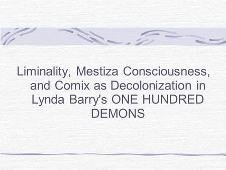 Liminality, Mestiza Consciousness, and Comix as Decolonization in Lynda Barry's ONE HUNDRED DEMONS.