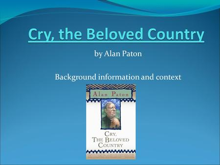 By Alan Paton Background information and context.
