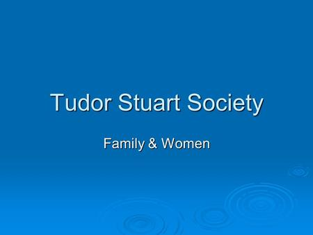 Tudor Stuart Society Family & Women. What was the nature of English society and economy?  Patriarchy  A rural economy and society  No organised tax.