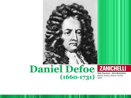 Daniel Defoe (1660-1731). 1. Defoe's life Born into a family of Dissenters in 1660. Daniel Defoe Studied modern languages, economics, geography, besides.