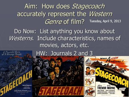 Aim: How does Stagecoach accurately represent the Western Genre of film? Do Now: List anything you know about Westerns. Include characteristics, names.