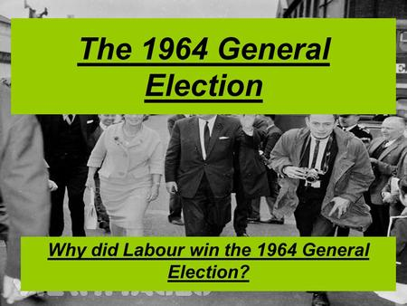 Why did Labour win the 1964 General Election?