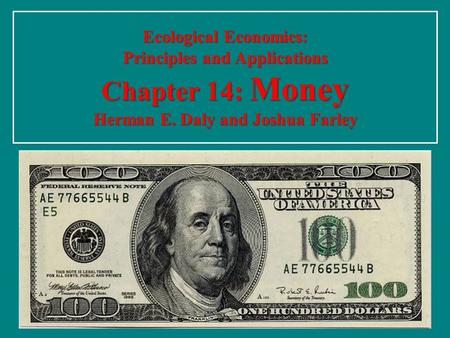 Ecological Economics: Principles and Applications Chapter 14: Money Herman E. Daly and Joshua Farley.