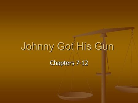 Johnny Got His Gun Chapters 7-12. Chapter 7 and 8 Do you remember any grotesque stories about other soldiers that Joe's compares to his condition? Do.