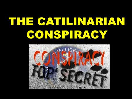 THE CATILINARIAN CONSPIRACY. Rome was increasingly a city of division between the rich and poor 99% of the Empires wealth was in the hands of 1% of its.