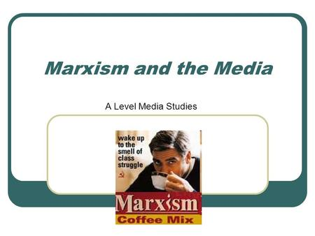 Marxism and the Media A Level Media Studies. ***Key Terms*** Capitalism an ideology emphasises the importance for people in a society to be free to create.