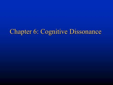 Chapter 6: Cognitive Dissonance. Irrationality in decision making: sunk costs.