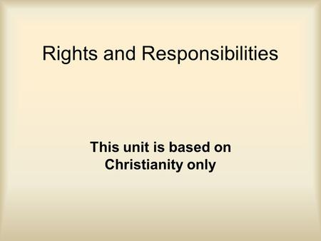 Rights and Responsibilities This unit is based on Christianity only.