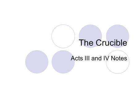 The Crucible Acts III and IV Notes. Act III As the court is in session Giles Corey interrupts by shouting that Putnam is making a grab to obtain more.