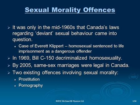 Sexual Morality Offences  It was only in the mid-1960s that Canada's laws regarding 'deviant' sexual behaviour came into question. Case of Everett Klippert.