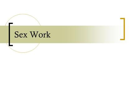 Sex Work. the varieties of sex work One who takes money (or some other non-sexual good/goods) in exchange for sexual activity of one sort or another is.