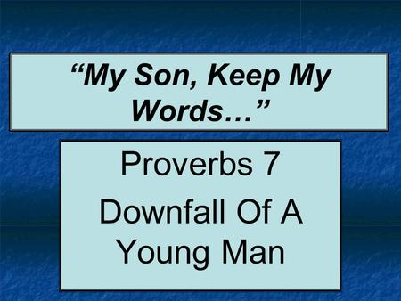 """My Son, Keep My Words…"" Proverbs 7 Downfall Of A Young Man."