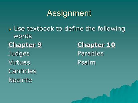 Assignment  Use textbook to define the following words Chapter 9Chapter 10 JudgesParables VirtuesPsalm CanticlesNazirite.