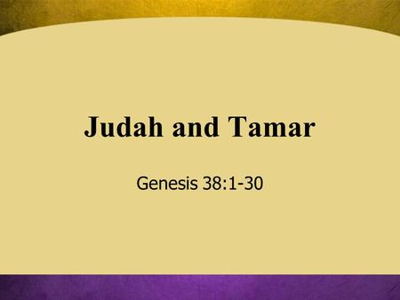 Judah and Tamar Genesis 38:1-30. Chapter 38: A Loud Warning! A child can go astray within a Godly family –Young people can leave a godly home to go out.