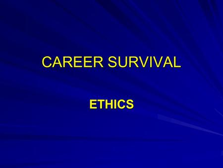 CAREER SURVIVAL ETHICS. Why Did You Become a Police Officer? To help people, society, your community ? To be looked up to? To be admired, to be a hero?