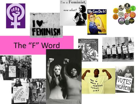 "The ""F"" Word. Women's Studies Women's studies is a direct extension of the women's movement of the 1960's. Consciousness Raising Meetings –women would."