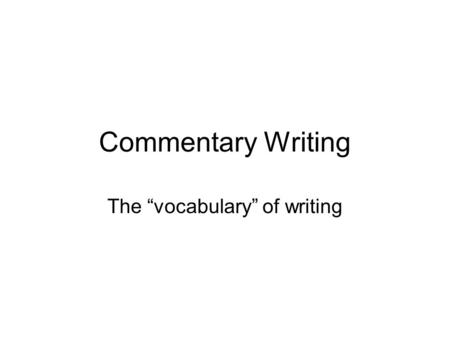 "Commentary Writing The ""vocabulary"" of writing. Literary Techniques - Review Imagery, denotation, connotation, allusion, irony, understatement, hyperbole,"