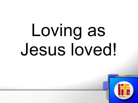 Loving as Jesus loved!. Ephesians 3.17-19 That Christ may dwell in your hearts through faith; that you, being rooted and grounded in love, may be able.