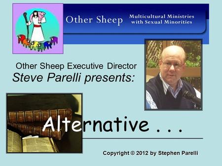 Steve Parelli presents: Other Sheep Executive Director Alternative... Copyright © 2012 by Stephen Parelli ____________________________________________.