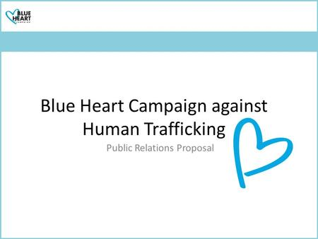 Blue Heart Campaign against Human Trafficking Public Relations Proposal.