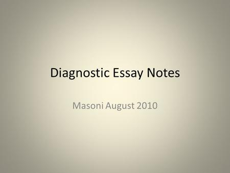 "Diagnostic Essay Notes Masoni August 2010. Correction Shorthand S/V AGR = a problem with subject/verb agreement (""the humans tries to…"") T = a problem."