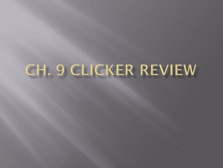 Ch. 9 Clicker Review.
