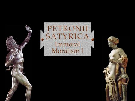Agenda Recap & Update From Juvenal to Petronius The World of the Satyricon Morality and Society Under Nero Petronius 1 Immoral Morality Discussion What.