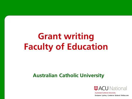 Australian Catholic University Brisbane Sydney Canberra Ballarat Melbourne Australian Catholic University Grant writing Faculty of Education.