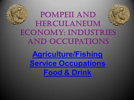 Pompeii and Herculaneum Economy: Industries and Occupations Agriculture/Fishing Service Occupations Food & Drink Claire Benn.