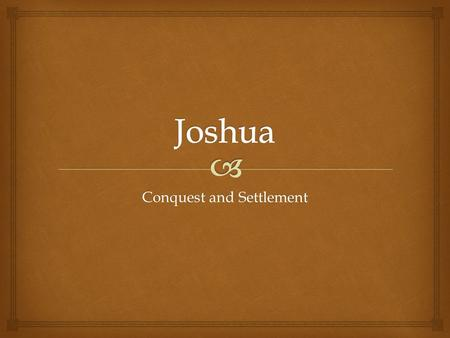 Conquest and Settlement.   The book is structured in two roughly equal parts:  1. the story of the campaigns of the Israelites in central, southern.