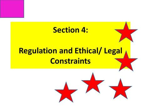 Section 4: Regulation and Ethical/ Legal Constraints.