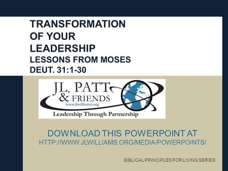 DOWNLOAD THIS POWERPOINT AT  BIBLICAL PRINCIPLES FOR LIVING SERIES TRANSFORMATION OF YOUR LEADERSHIP LESSONS.