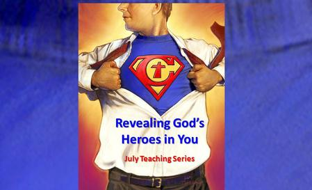 Revealing God's Heroes in You July Teaching Series.