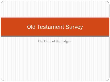 The Time of the Judges Old Testament Survey. The Time of the Judges The time of the judges is a time of Israel's moral failure The period is marked by.