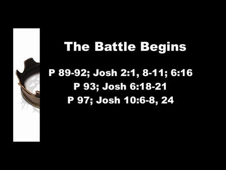 The Battle Begins P 89-92; Josh 2:1, 8-11; 6:16 P 93; Josh 6:18-21 P 97; Josh 10:6-8, 24.