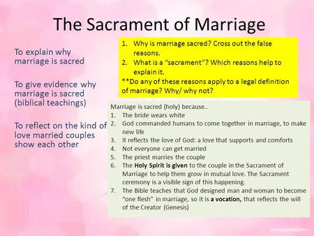 The Sacrament of Marriage To explain why marriage is sacred To give evidence why marriage is sacred (biblical teachings) To reflect on the kind of love.