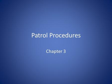 Patrol Procedures Chapter 3. Traditional Methods Administrative Activities – Activity logs, meetings, traffic studies Officer Initiated Activities – Traffic.