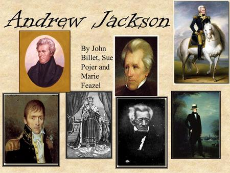 Andrew Jackson By John Billet, Sue Pojer and Marie Feazel.