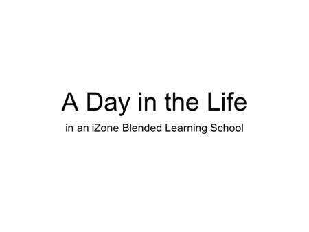 A Day in the Life in an iZone Blended Learning School.
