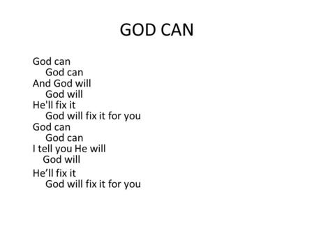 GOD CAN God can God can And God will God will He'll fix it God will fix it for you God can God can I tell you He will God will He'll fix it God will fix.