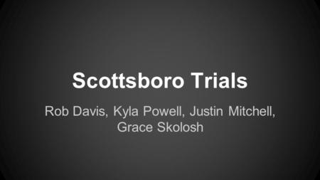 Scottsboro Trials Rob Davis, Kyla Powell, Justin Mitchell, Grace Skolosh.