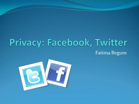 "Fatima Begum. Introduction What is a social network? ""A website where one connects with those sharing personal or professional interests, place of origin,"