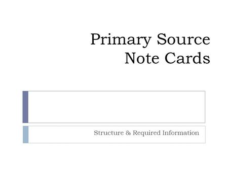 Primary Source Note Cards Structure & Required Information.