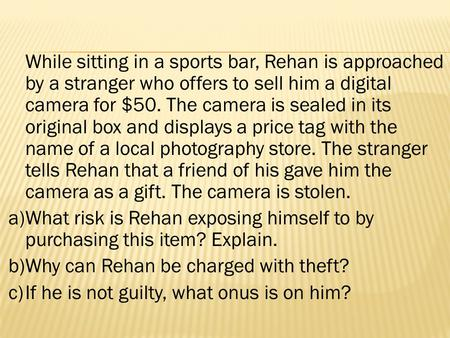 While sitting in a sports bar, Rehan is approached by a stranger who offers to sell him a digital camera for $50. The camera is sealed in its original.