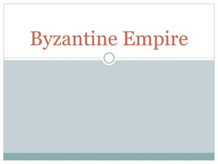 Byzantine Empire. Where did the name come from? Byzantium  Greek colony founded in 667 BCE  King Byzas The Byzantines called themselves either 'Romans'