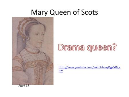 Mary Queen of Scots Aged 13  mY.