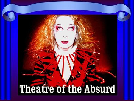 Theatre of the absurd is a term coined by a Hungarian born critic called Martin Esslin, who made it the title of his book in 1962 The term refers to a.